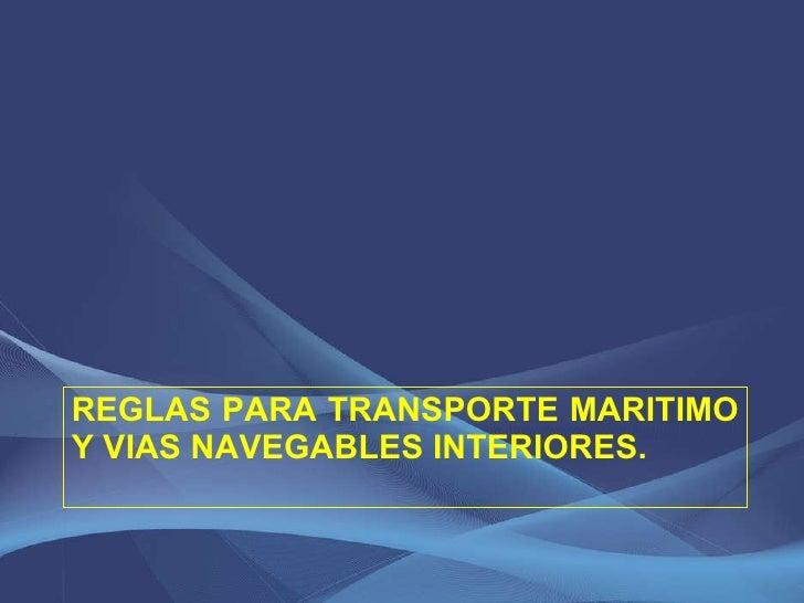 REGLAS PARA TRANSPORTE MARITIMO Y VIAS NAVEGABLES INTERIORES.