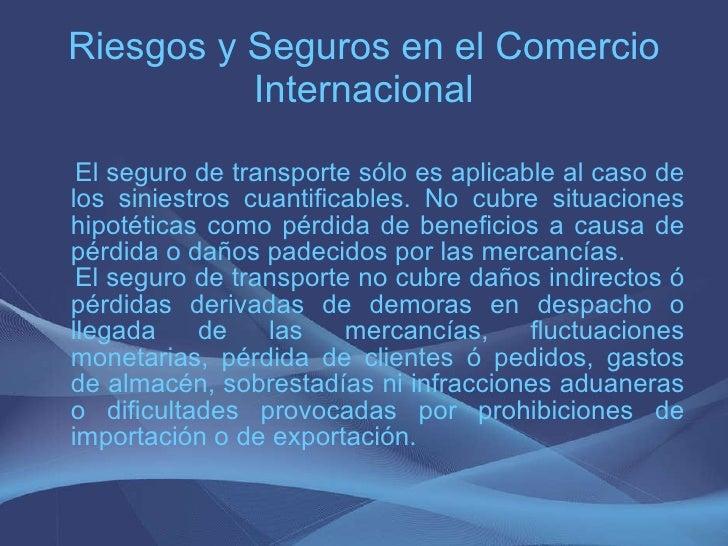 Riesgos y Seguros en el Comercio Internacional <ul><li>El seguro de transporte sólo es aplicable al caso de los siniestros...