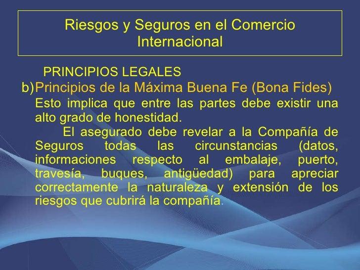 Riesgos y Seguros en el Comercio Internacional <ul><li>PRINCIPIOS LEGALES </li></ul><ul><li>Principios de la Máxima Buena ...