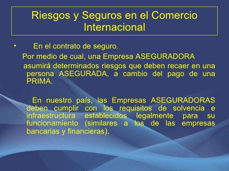 Riesgos y Seguros en el Comercio Internacional <ul><li>En el contrato de seguro. </li></ul><ul><li>Por medio de cual, una ...