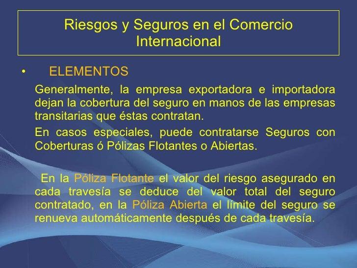 Riesgos y Seguros en el Comercio Internacional <ul><li>ELEMENTOS </li></ul><ul><li>Generalmente, la empresa exportadora e ...