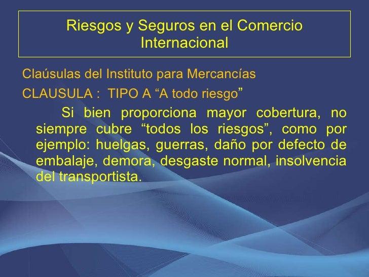 Riesgos y Seguros en el Comercio Internacional <ul><li>Claúsulas del Instituto para Mercancías </li></ul><ul><li>CLAUSULA ...