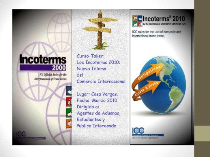 INCOTERMS 2010     NUEVO IDIOMA DEL COMERCIO INTERNACIONAL                        TEMARIO                     INTRODUCCION...