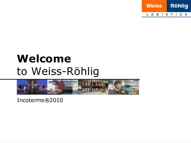 Welcome to Weiss-Röhlig Incoterms®2010  1 | 20