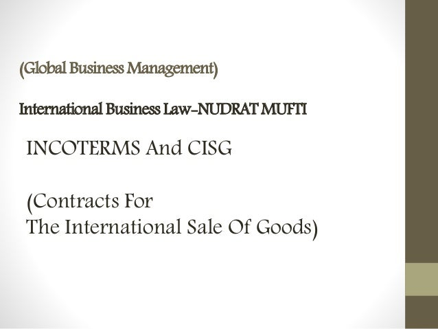 INCOTERMS And CISG (Contracts For The International Sale Of Goods) (Global Business Management) International Business Law...