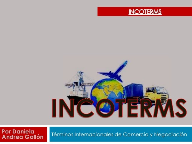 Términos Internacionales de Comercio y Negociación Por Daniela Andrea Gallón