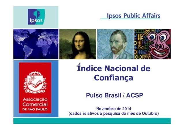 Índice Nacional de  Confiança  Pulso Brasil / ACSP  Novembro de 2014  (dados relativos à pesquisa do mês de Outubro)