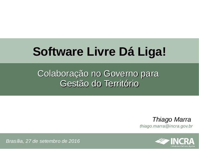 Software Livre Dá Liga!Software Livre Dá Liga! Colaboração no Governo paraColaboração no Governo para Gestão do Território...