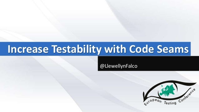 Increase Testability with Code Seams @LlewellynFalco