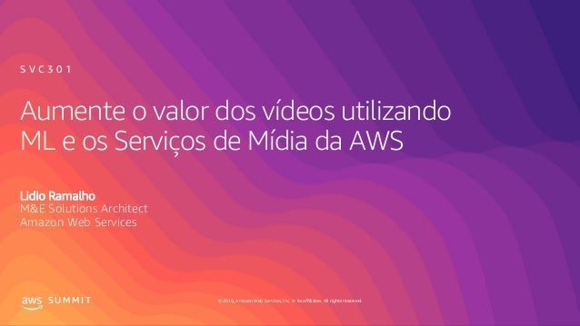 © 2019, Amazon Web Services, Inc. or its affiliates. All rights reserved.S U M M I T Aumente o valor dos vídeos utilizando...