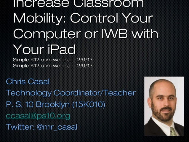 Increase Classroom Mobility: Control Your Computer or IWB with Your iPad Simple K12.com webinar - 2/9/13 Simple K12.com we...