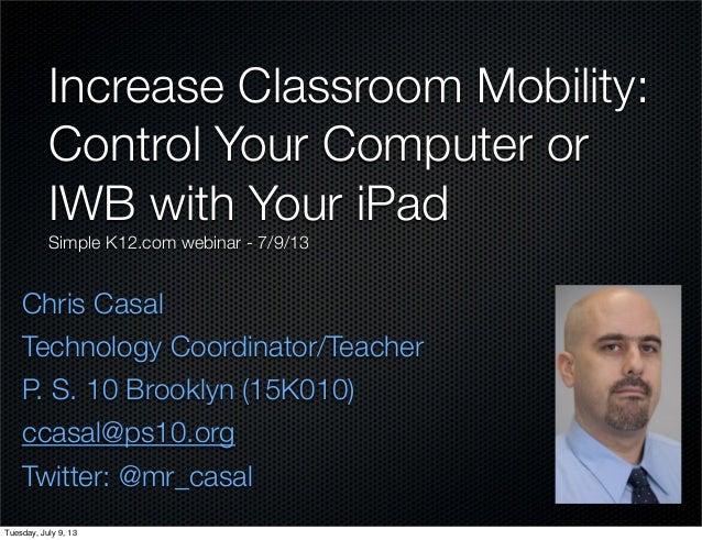 Chris Casal Technology Coordinator/Teacher P. S. 10 Brooklyn (15K010) ccasal@ps10.org Twitter: @mr_casal Increase Classroo...
