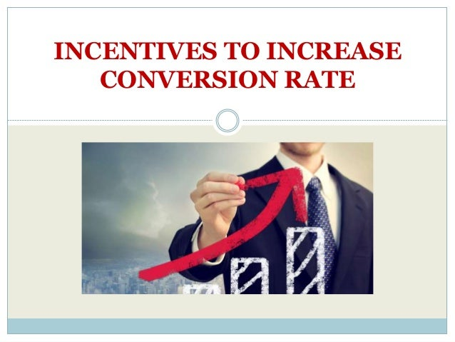 INCENTIVES TO INCREASE CONVERSION RATE