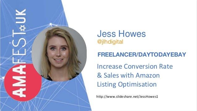 Jess Howes @jlhdigital FREELANCER/DAYTODAYEBAY Increase Conversion Rate & Sales with Amazon Listing Optimisation http://ww...