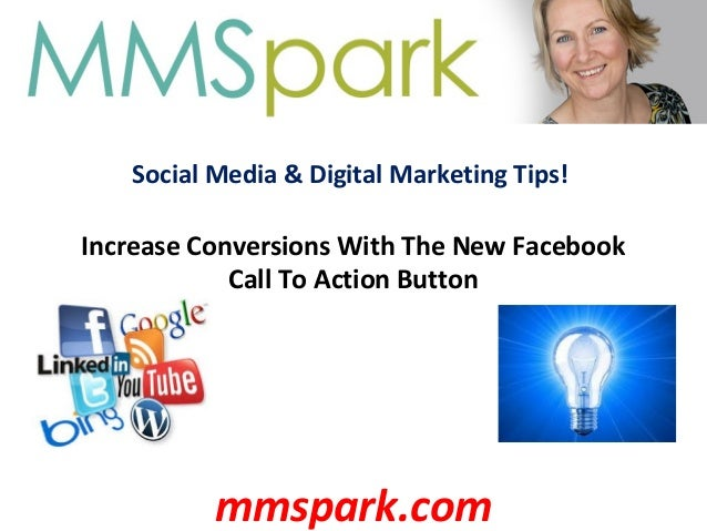 Social Media & Digital Marketing Tips! Increase Conversions With The New Facebook Call To Action Button mmspark.com