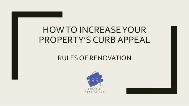 HOWTO INCREASEYOUR PROPERTY'S CURB APPEAL RULES OF RENOVATION
