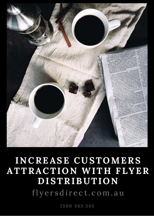 INCREASE CUSTOMERS ATTRACTION WITH FLYER DISTRIBUTION 1 3 0 0 3 6 3 3 6 5 f l y e r s d i r e c t . c o m . a u
