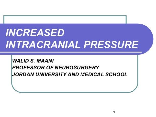 INCREASEDINTRACRANIAL PRESSURE WALID S. MAANI PROFESSOR OF NEUROSURGERY JORDAN UNIVERSITY AND MEDICAL SCHOOL              ...