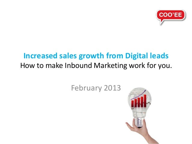 Increased sales growth from Digital leadsHow to make Inbound Marketing work for you.              February 2013