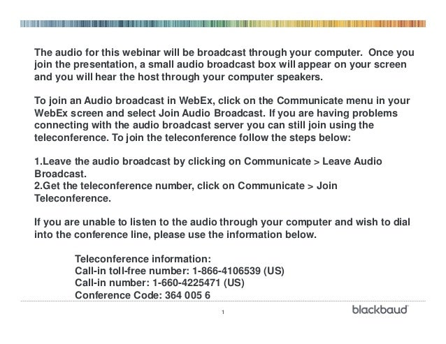1 The audio for this webinar will be broadcast through your computer. Once you join the presentation, a small audio broadc...