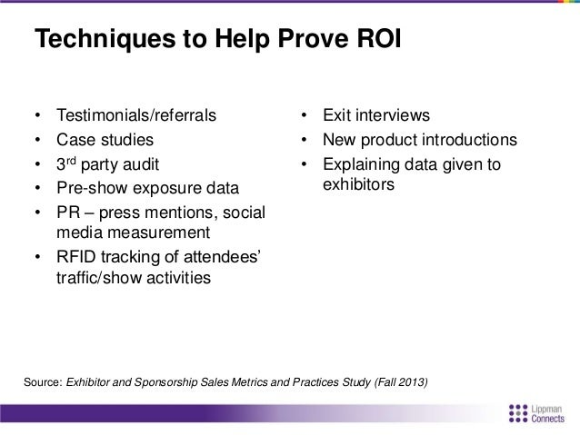 Challenges for Proving ROI (Exhibit Sales) • Exhibitors focus on increased costs • Proving the quality and quantity of att...