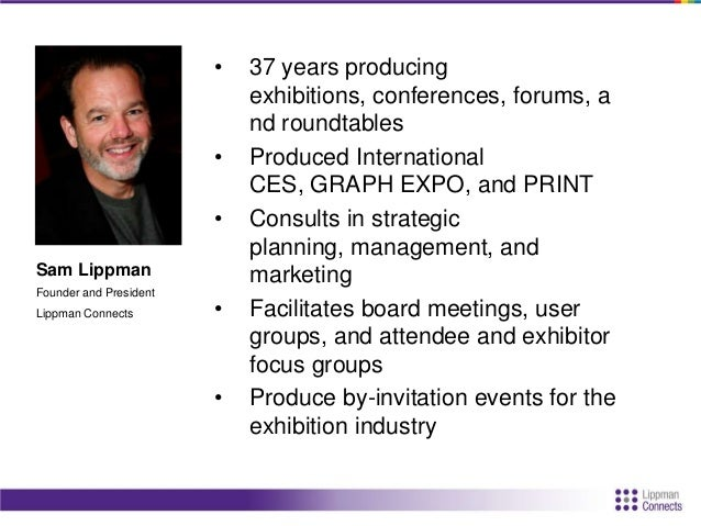 • 37 years producing exhibitions, conferences, forums, a nd roundtables • Produced International CES, GRAPH EXPO, and PRIN...