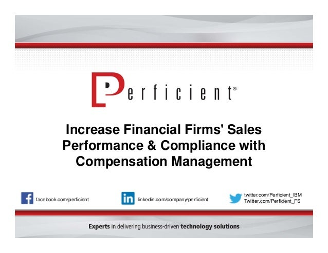 Increase Financial Firms' Sales  Performance & Compliance with  Compensation Management  facebook.com/perficient  twitter....