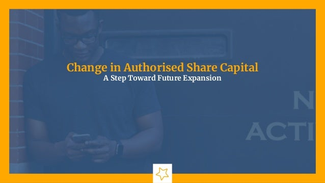 Change in Authorised Share Capital A Step Toward Future Expansion