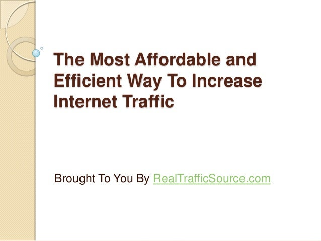 The Most Affordable and Efficient Way To Increase Internet Traffic  Brought To You By RealTrafficSource.com