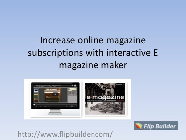Increase online magazine subscriptions with interactive E magazine maker http://www.flipbuilder.com/