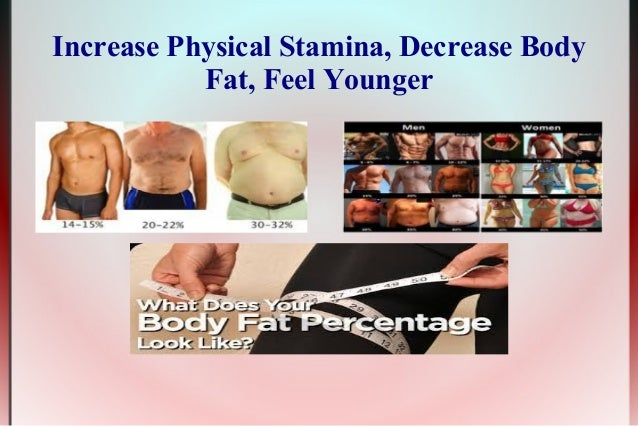 Increase Physical Stamina, Decrease Body Fat, Feel Younger