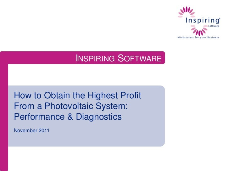 INSPIRING SOFTWAREHow to Obtain the Highest ProfitFrom a Photovoltaic System:Performance & DiagnosticsNovember 2011