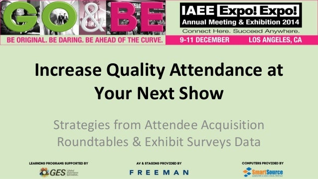 Increase Quality Attendance at Your Next Show Strategies from Attendee Acquisition Roundtables & Exhibit Surveys Data