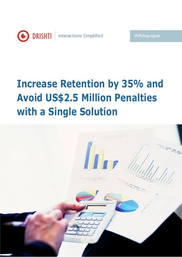 Interactions Simplified  Whitepaper  Increase Retention by 35% and Avoid US$2.5 Million Penalties with a Single Solution