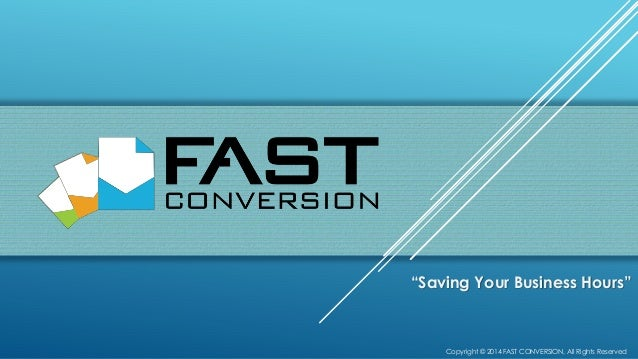 "Copyright © 2014 FAST CONVERSION, All Rights Reserved ""Saving Your Business Hours"""