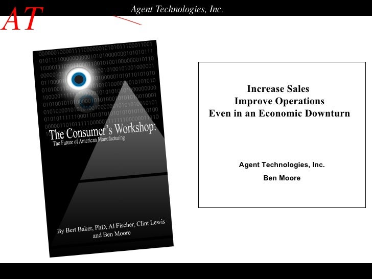 AT Agent Technologies, Inc. Agent Technologies, Inc. Ben Moore Increase Sales  Improve Operations Even in an Economic Down...