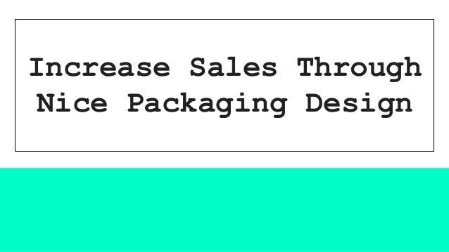 Increase Sales Through Nice Packaging Design