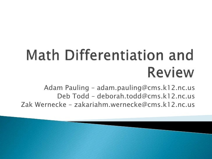 Math Differentiation and Review<br />Adam Pauling – adam.pauling@cms.k12.nc.us<br />Deb Todd – deborah.todd@cms.k12.nc.us<...