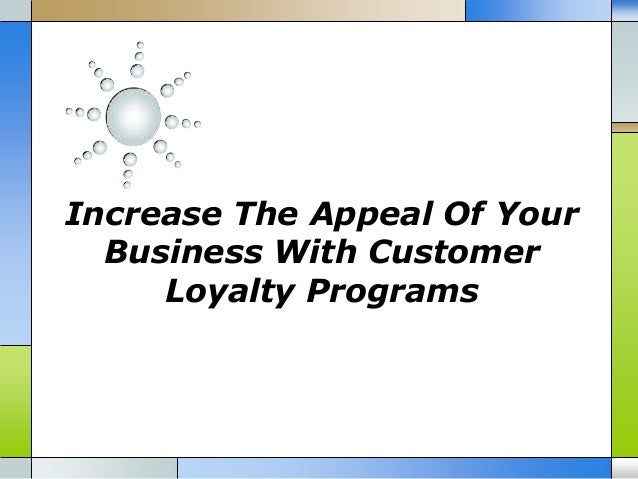Increase The Appeal Of YourBusiness With CustomerLoyalty Programs