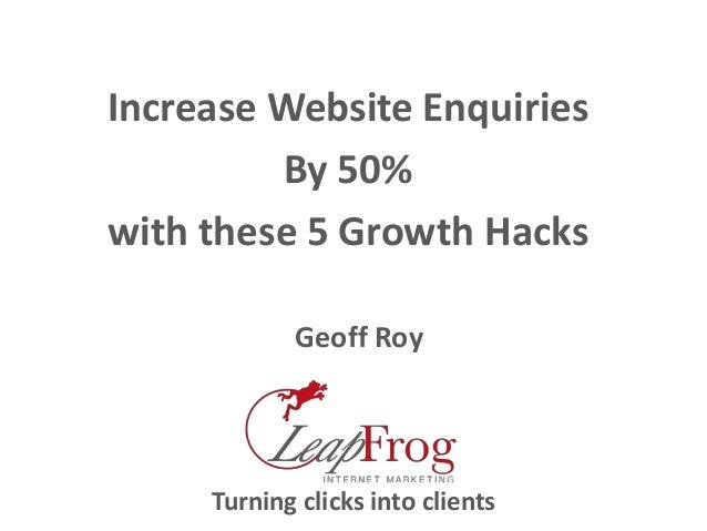 Increase Website Enquiries By 50% with these 5 Growth Hacks Geoff Roy Turning clicks into clients