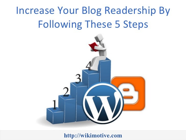 Increase Your Blog Readership By     Following These 5 Steps         http://wikimotive.com