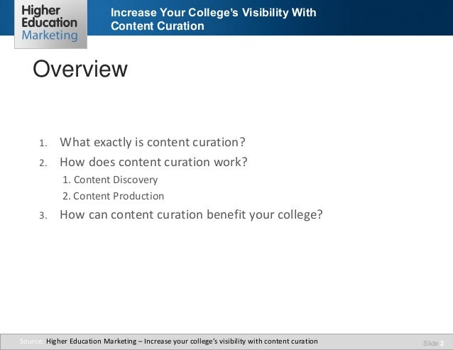 Increase Your College's Visibility With Content Curation  Overview 1. 2.  What exactly is content curation? How does conte...