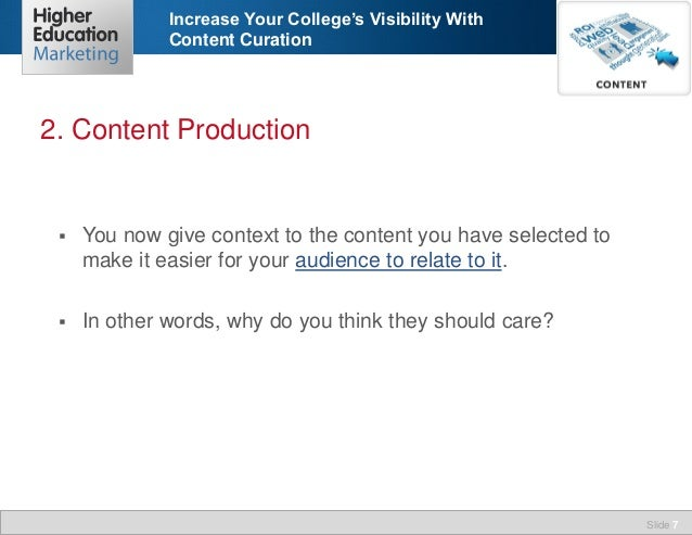 Increase Your College's Visibility With Content Curation  2. Content Production    You now give context to the content yo...