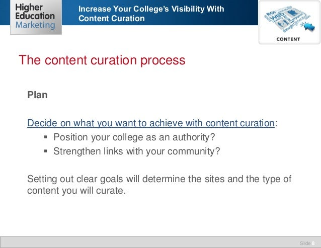 Increase Your College's Visibility With Content Curation  The content curation process Plan Decide on what you want to ach...