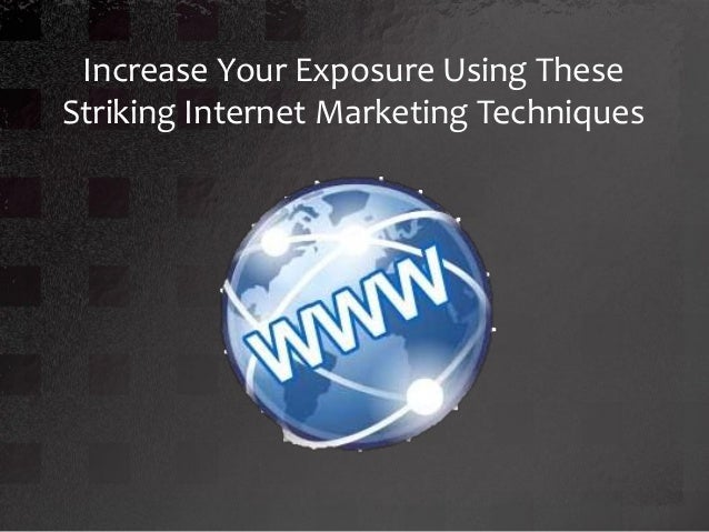 Increase Your Exposure Using TheseStriking Internet Marketing Techniques
