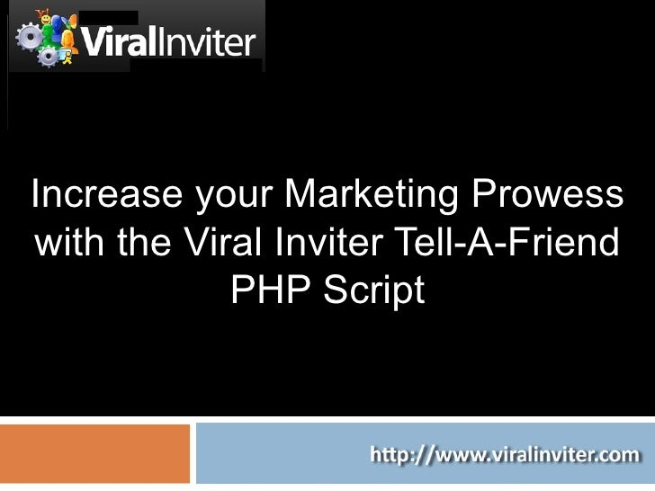 Increase your Marketing Prowess with the Viral Inviter Tell-A-Friend PHP Script