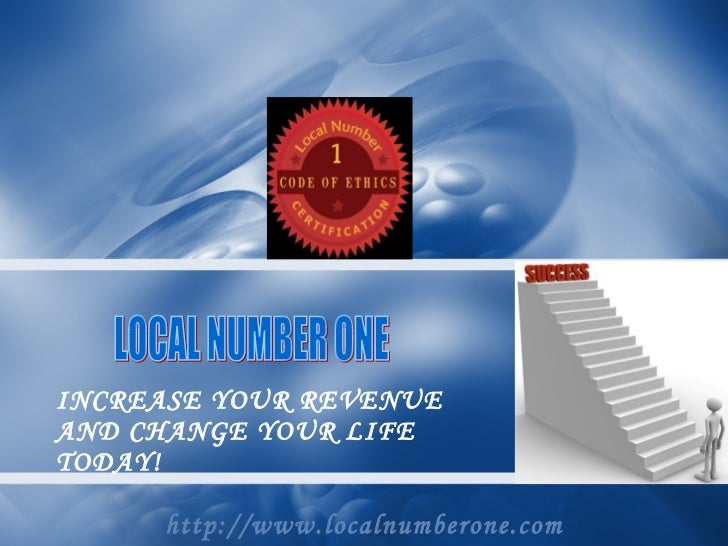 INCREASE YOUR REVENUE AND CHANGE YOUR LIFE TODAY! http://www.localnumberone.com LOCAL NUMBER ONE