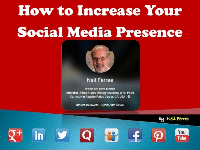 by: Neil Ferree  How to Increase Your  Social Media Presence