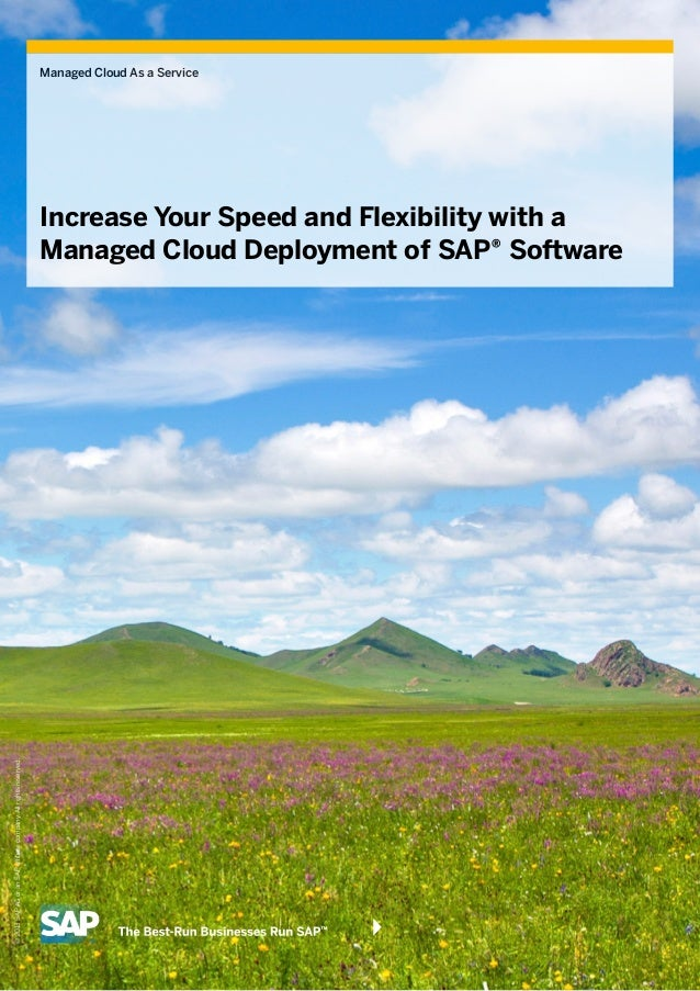 ©2013SAPAGoranSAPaffiliatecompany.Allrightsreserved. Managed Cloud As a Service Increase Your Speed and Flexibility with a...