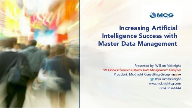 """Increasing Artificial Intelligence Success with Master Data Management Presented by: William McKnight """"#1 Global Influence..."""